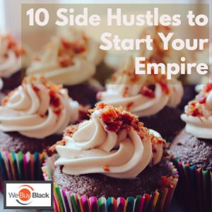 10 Side Hustles to Start Your Empire | HowWeBuyBlack.com