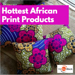 Hottest African Print Products | HowWeBuyBlack.com